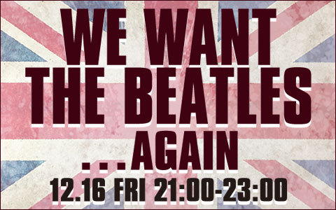 WE WANT THE BEATLES! …AGAIN